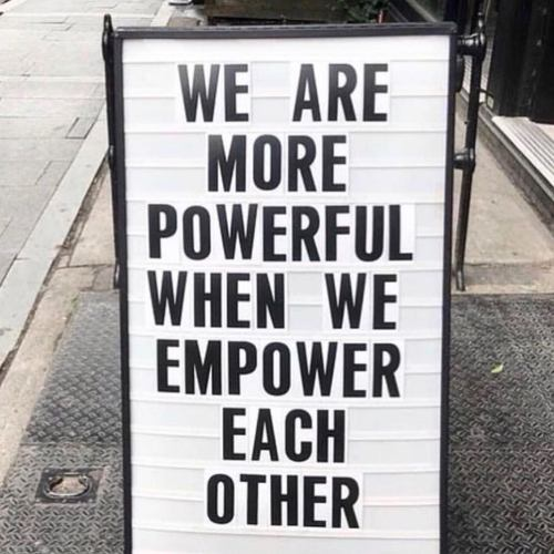 we are more powerful when we empower each other